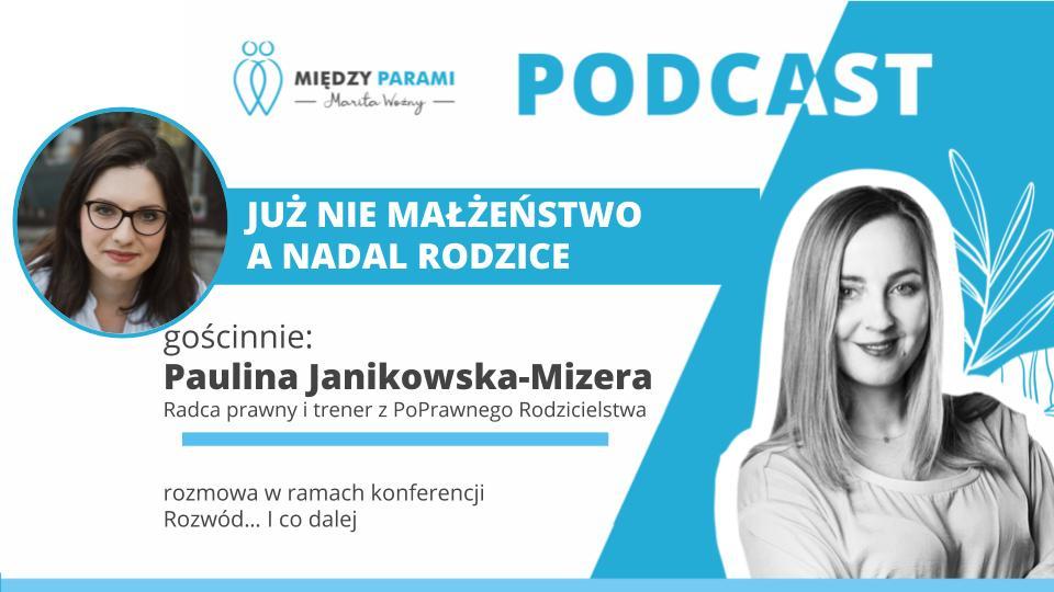 43. Już nie małżeństwo, a nadal rodzice – rozmowa z Pauliną Janikowską-Mizera