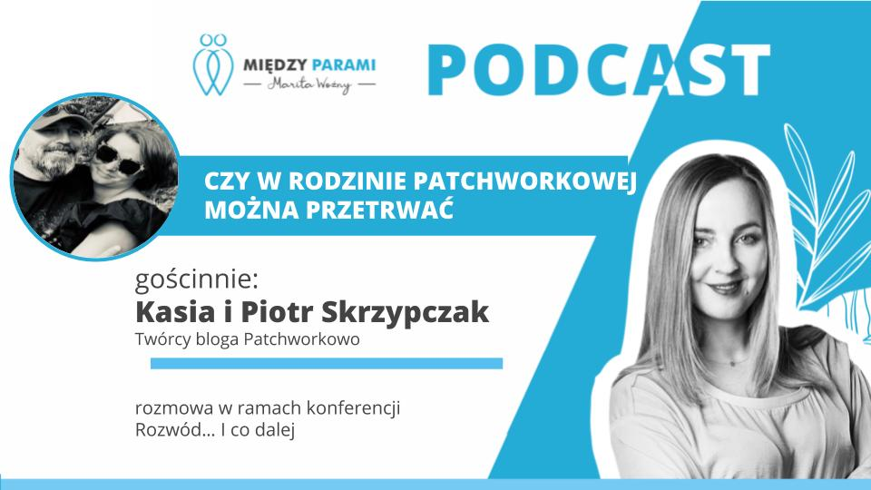 46. Czy w rodzinie patchworkowej można przetrwać – rozmowa z Kasią i Piotrem Skrzypczak